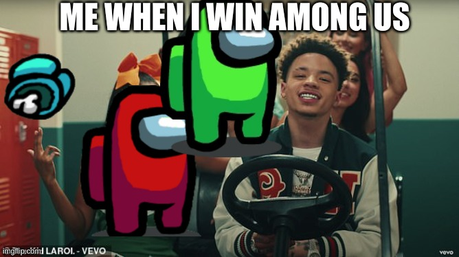 Winning among us |  ME WHEN I WIN AMONG US | image tagged in memes,funny memes,rappers,among us | made w/ Imgflip meme maker