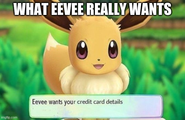 WHAT EEVEE REALLY WANTS | made w/ Imgflip meme maker