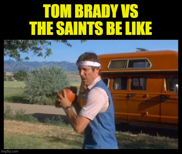 Uncle Rico! |  TOM BRADY VS THE SAINTS BE LIKE | image tagged in tom brady,drew brees,buccaneers,new orleans saints,nfl,football | made w/ Imgflip meme maker