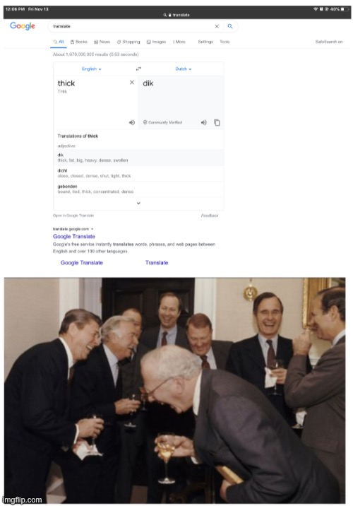 I laughed so hard | image tagged in laughing men in suits,memes,funny,google translate,thick | made w/ Imgflip meme maker