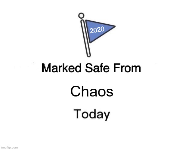 Marked Safe From |  2020; Chaos | image tagged in memes,marked safe from,chaos,2020 | made w/ Imgflip meme maker
