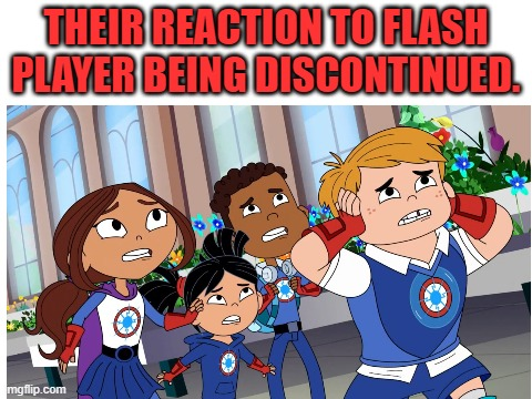 THEIR REACTION TO FLASH PLAYER BEING DISCONTINUED. | image tagged in pbs kids,reaction,hero elementary,flash player,hero | made w/ Imgflip meme maker