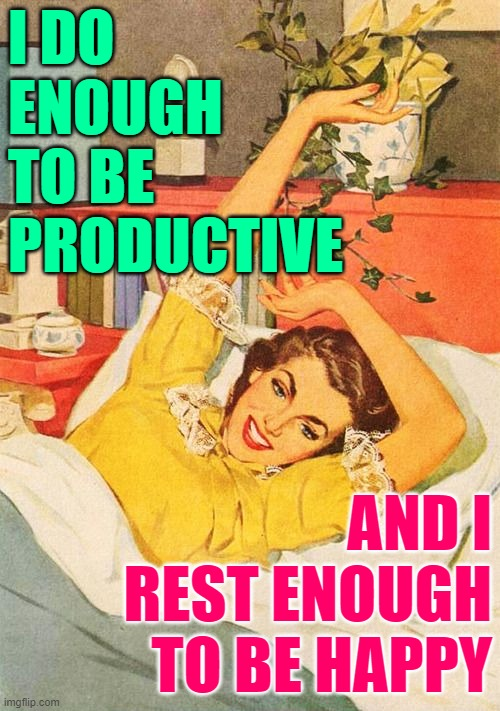 Restful Housewife |  I DO ENOUGH TO BE PRODUCTIVE; AND I REST ENOUGH TO BE HAPPY | image tagged in vintage,housewife,women,funny memes,sayings,sleep | made w/ Imgflip meme maker