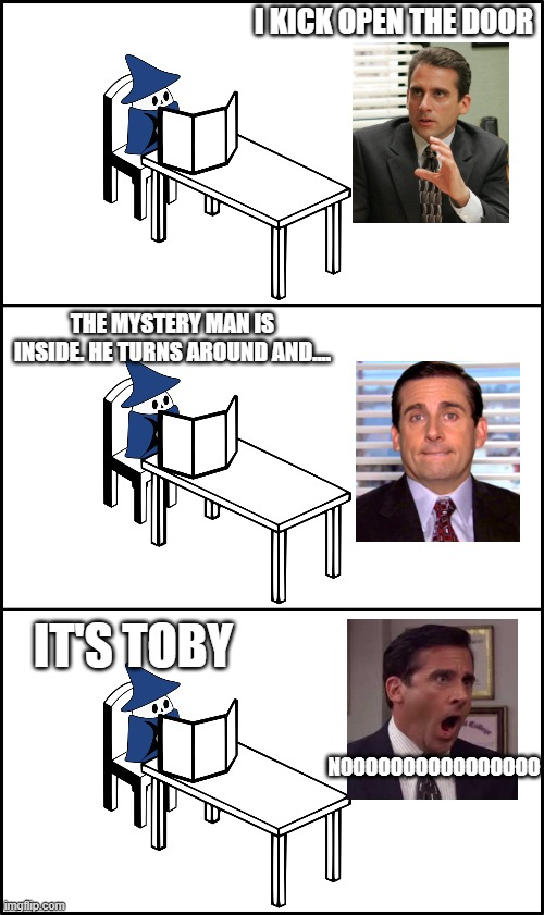 Michael's probably looking forward to this initiative roll. |  I KICK OPEN THE DOOR; THE MYSTERY MAN IS INSIDE. HE TURNS AROUND AND.... IT'S TOBY; NOOOOOOOOOOOOOOOO | image tagged in dnd,the office,michael scott,dungeons and dragons | made w/ Imgflip meme maker
