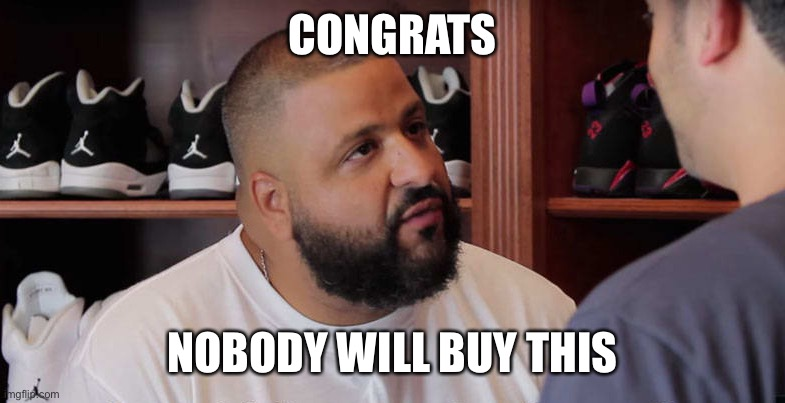 khaled congratulations you just played yourself | CONGRATS NOBODY WILL BUY THIS | image tagged in khaled congratulations you just played yourself | made w/ Imgflip meme maker