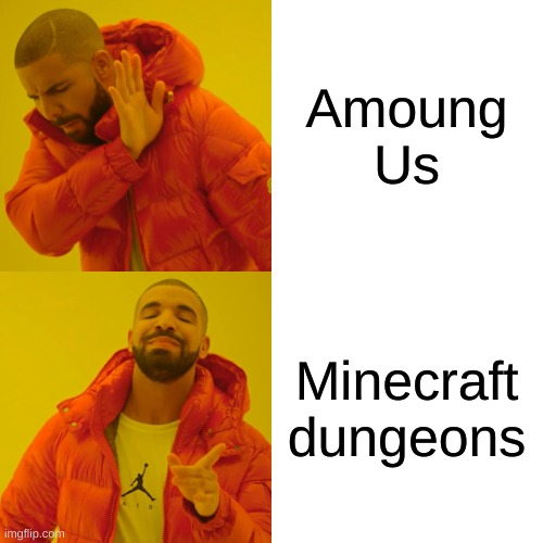 Amoung Us Minecraft dungeons | image tagged in memes,drake hotline bling | made w/ Imgflip meme maker