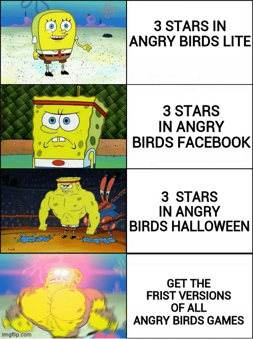 December 11 |  3 STARS IN ANGRY BIRDS LITE; 3 STARS IN ANGRY BIRDS FACEBOOK; 3  STARS IN ANGRY BIRDS HALLOWEEN; GET THE FRIST VERSIONS OF ALL ANGRY BIRDS GAMES | image tagged in sponge finna commit muder,angry birds | made w/ Imgflip meme maker