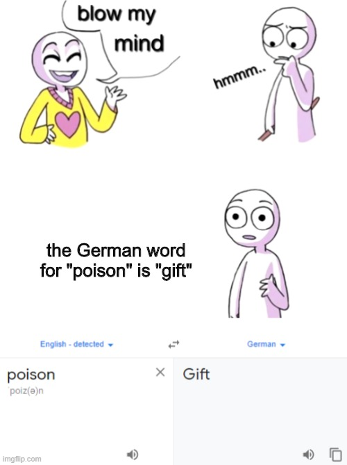 "Pretty Poison |  the German word for ""poison"" is ""gift"" 