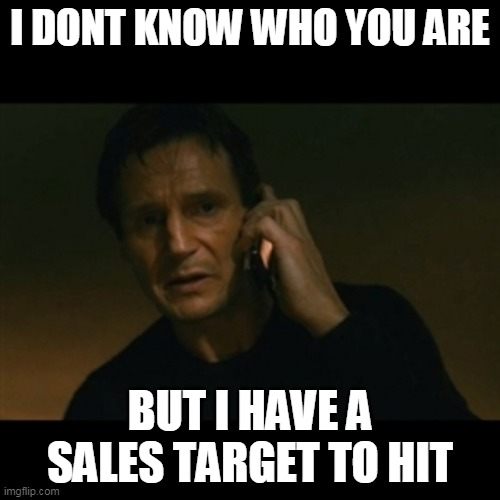 car salesman last week of the month |  I DONT KNOW WHO YOU ARE; BUT I HAVE A SALES TARGET TO HIT | image tagged in memes,liam neeson taken | made w/ Imgflip meme maker