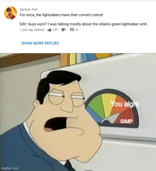 I had to edit this comment to clarify. |  You aight; SIMP | image tagged in you aight,memes,simp,family guy,comment section,youtube | made w/ Imgflip meme maker