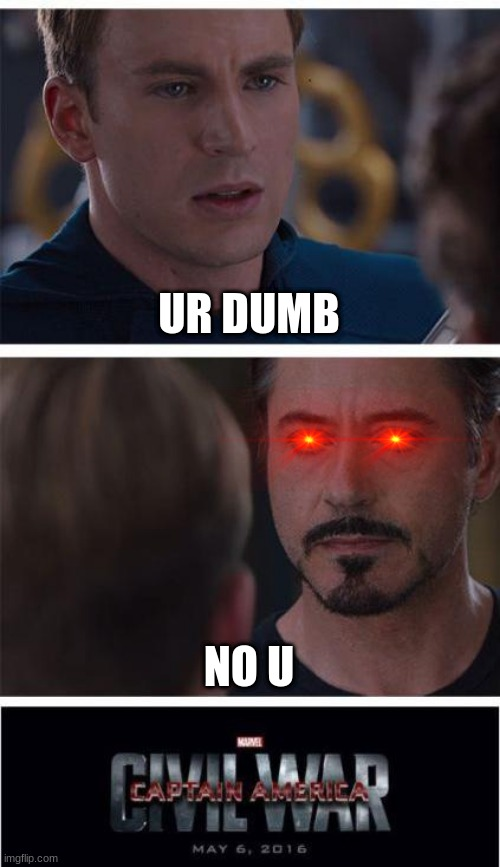 This is how 5 year olds roast |  UR DUMB; NO U | image tagged in memes,marvel civil war 1 | made w/ Imgflip meme maker