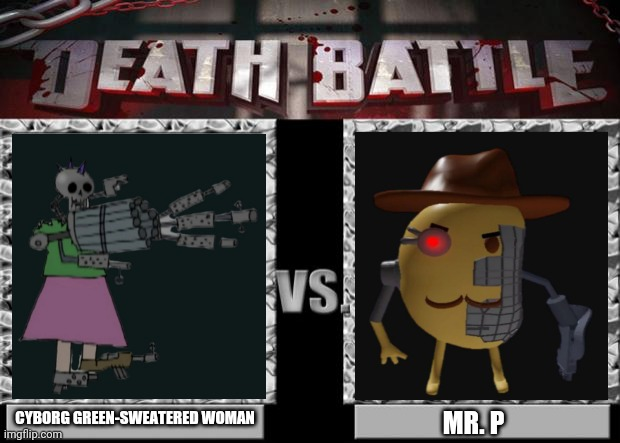 death battle |  CYBORG GREEN-SWEATERED WOMAN; MR. P | image tagged in death battle,crossover,fight,battle | made w/ Imgflip meme maker