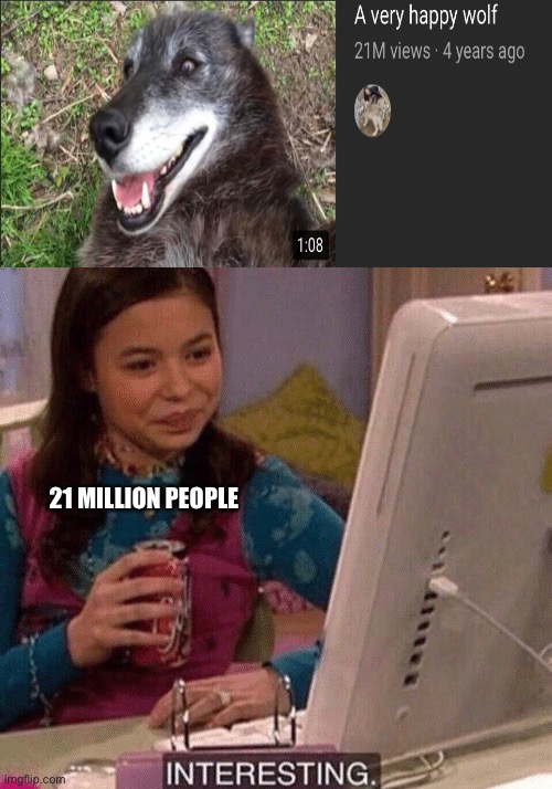 iCarly Interesting |  21 MILLION PEOPLE | image tagged in icarly interesting,wolf | made w/ Imgflip meme maker