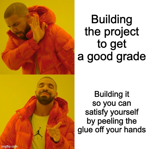 The real reason to do that wooden tower project |  Building the project to get a good grade; Building it so you can satisfy yourself by peeling the glue off your hands | image tagged in memes,drake hotline bling | made w/ Imgflip meme maker