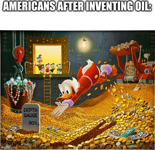 lol |  AMERICANS AFTER INVENTING OIL: | image tagged in money dive,memes,funny,americans,i'm actually american lol | made w/ Imgflip meme maker
