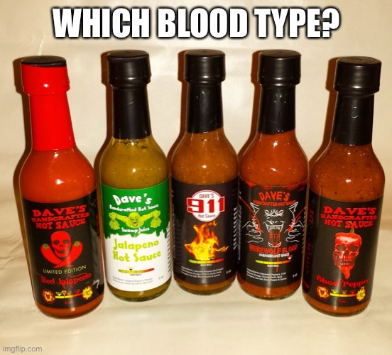 Dave's Handcrafted Hot Sauce promo | WHICH BLOOD TYPE? | image tagged in dave's handcrafted hot sauce promo | made w/ Imgflip meme maker