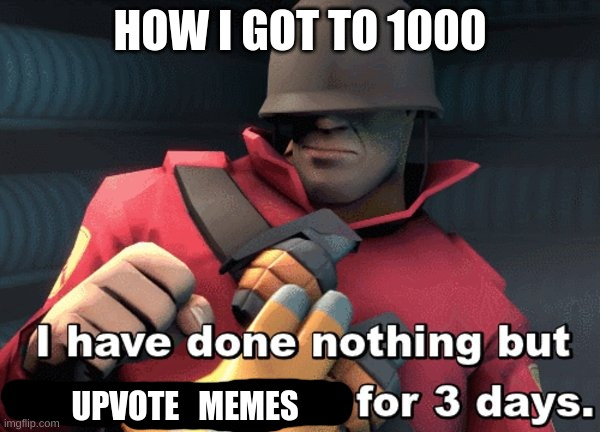 How to get to 1000 |  HOW I GOT TO 1000; UPVOTE   MEMES | image tagged in i have done nothing but teleport bread for 3 days | made w/ Imgflip meme maker