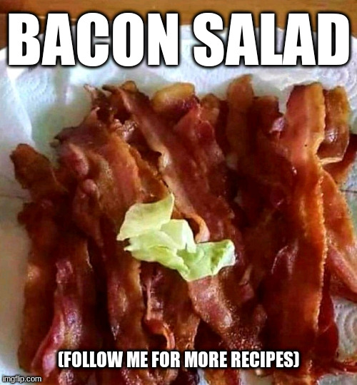 Bacon salad |  BACON SALAD; (FOLLOW ME FOR MORE RECIPES) | image tagged in bacon | made w/ Imgflip meme maker