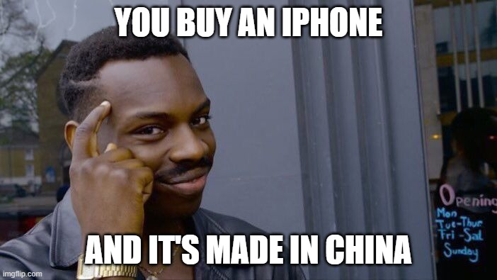 Roll Safe Think About It Meme |  YOU BUY AN IPHONE; AND IT'S MADE IN CHINA | image tagged in memes,roll safe think about it | made w/ Imgflip meme maker