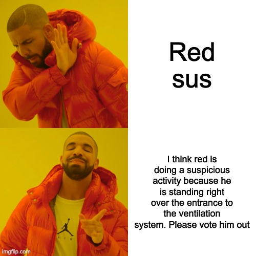 Among Sus |  Red sus; I think red is doing a suspicious activity because he is standing right over the entrance to the ventilation system. Please vote him out | image tagged in memes,drake hotline bling | made w/ Imgflip meme maker