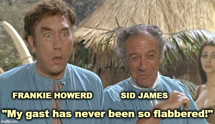 """My gast has never been so flabbered!""; FRANKIE HOWERD           SID JAMES 