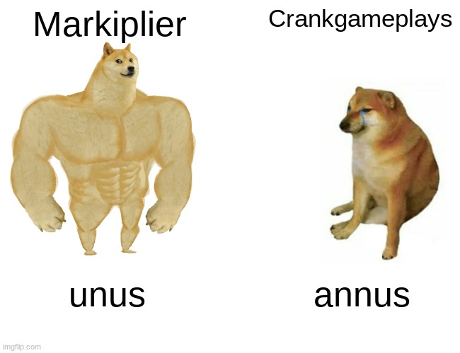 Buff Doge vs. Cheems |  Markiplier; Crankgameplays; unus; annus | image tagged in memes,buff doge vs cheems | made w/ Imgflip meme maker