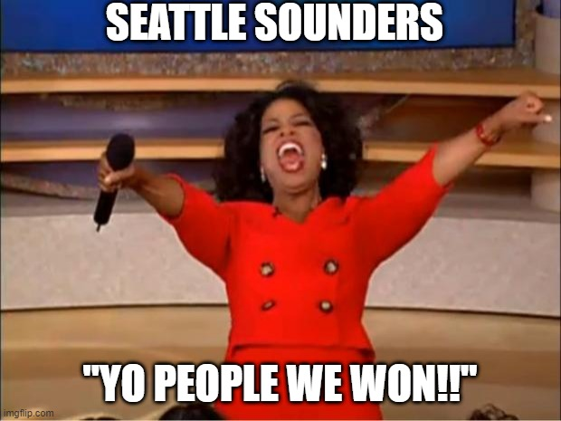 "Oprah You Get A |  SEATTLE SOUNDERS; ""YO PEOPLE WE WON!!"" 