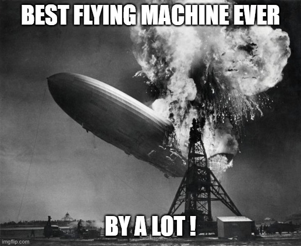 Trumps Campaign - Allegory Number 1 |  BEST FLYING MACHINE EVER; BY A LOT ! | image tagged in trump,disaster,by a lot,winning,loser | made w/ Imgflip meme maker