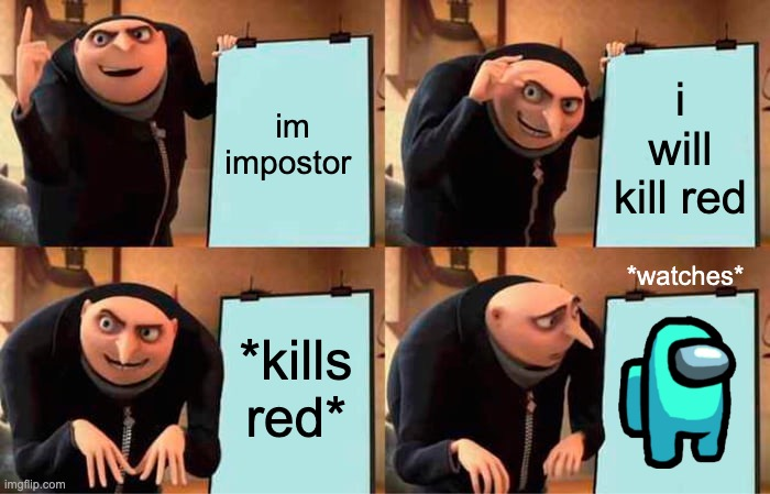 Gru's Plan Meme |  im impostor; i will kill red; *watches*; *kills red* | image tagged in memes,gru's plan | made w/ Imgflip meme maker