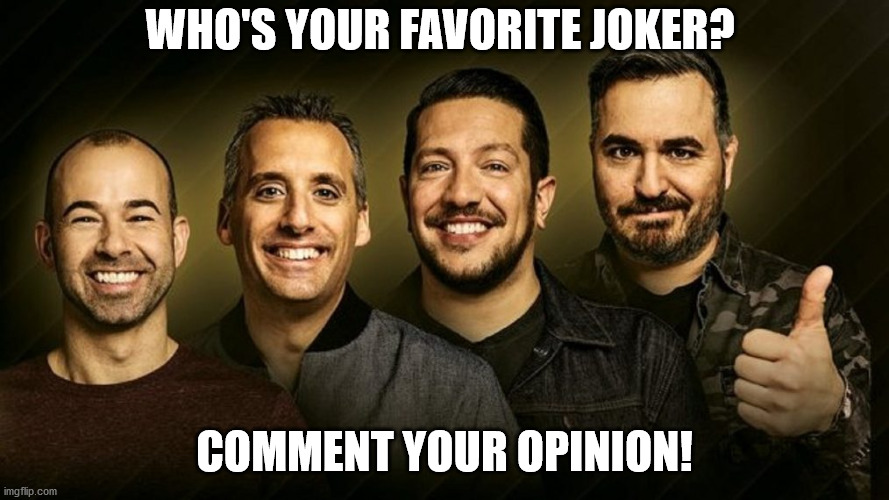 My two favorite ones are Joe and Sal. |  WHO'S YOUR FAVORITE JOKER? COMMENT YOUR OPINION! | image tagged in impracticaljokers,favorites | made w/ Imgflip meme maker
