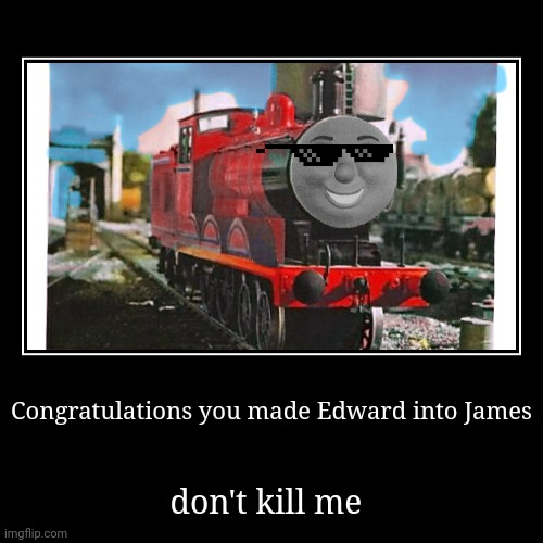 James + Edward = | Congratulations you made Edward into James | don't kill me | image tagged in funny,demotivationals | made w/ Imgflip demotivational maker
