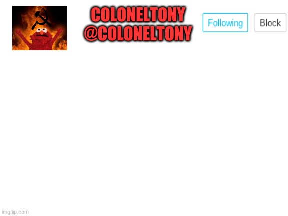 Blank White Template |  COLONELTONY @COLONELTONY | image tagged in blank white template | made w/ Imgflip meme maker
