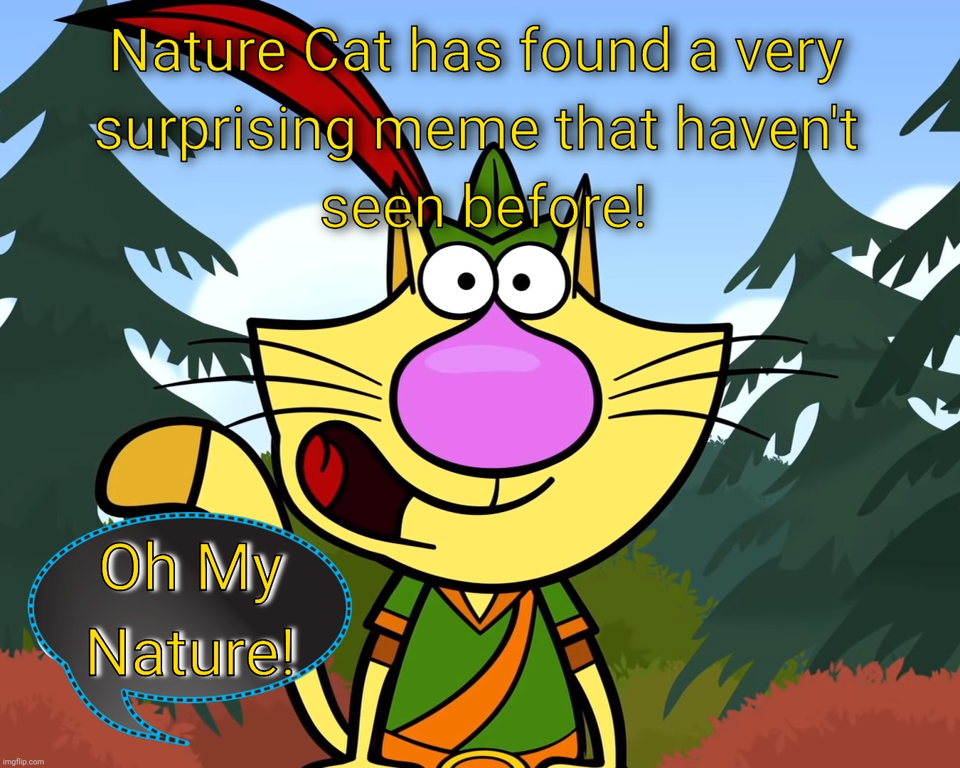 Nature Cat finds a Meme that never seen before!! | image tagged in nature cat finds a meme that never seen before | made w/ Imgflip meme maker