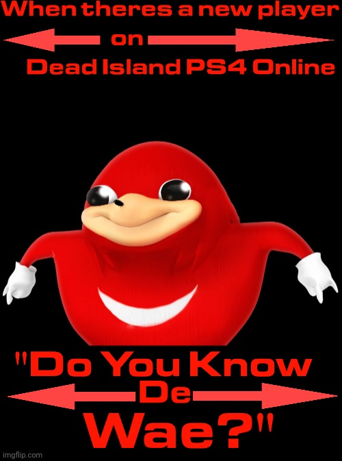 DO YOU KNOW DE WAE?? | image tagged in do you know de wae,memes,do you know da wae,video games,ugandan knuckles,dead island | made w/ Imgflip meme maker