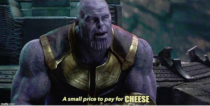 A small price to pay for salvation | CHEESE | image tagged in a small price to pay for salvation | made w/ Imgflip meme maker