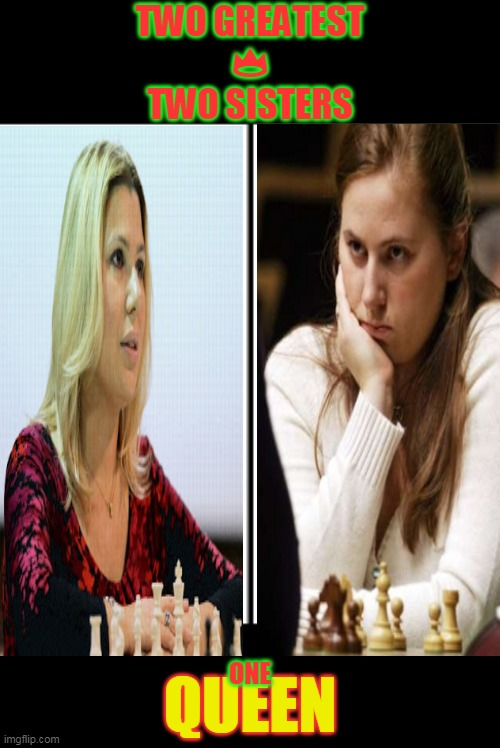 Queen's of Chess |  TWO GREATEST 👑 TWO SISTERS; ONE; QUEEN | image tagged in crown,battle | made w/ Imgflip meme maker