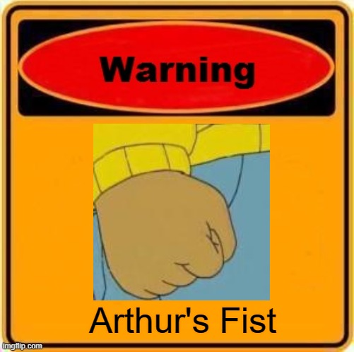 Warning Sign Meme |  Arthur's Fist | image tagged in memes,warning sign,arthur fist,arthur meme,arthur,sign | made w/ Imgflip meme maker