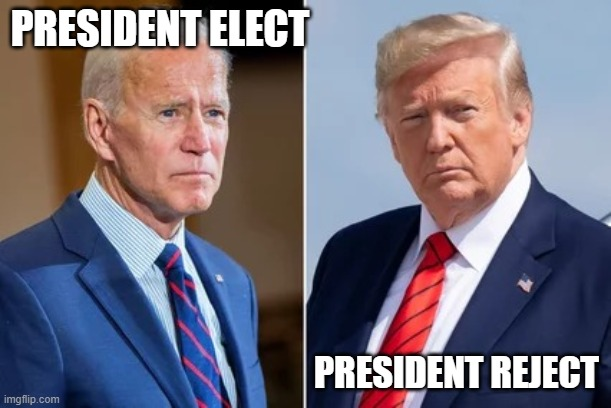 PRESIDENT ELECT; PRESIDENT REJECT | image tagged in trump biden | made w/ Imgflip meme maker
