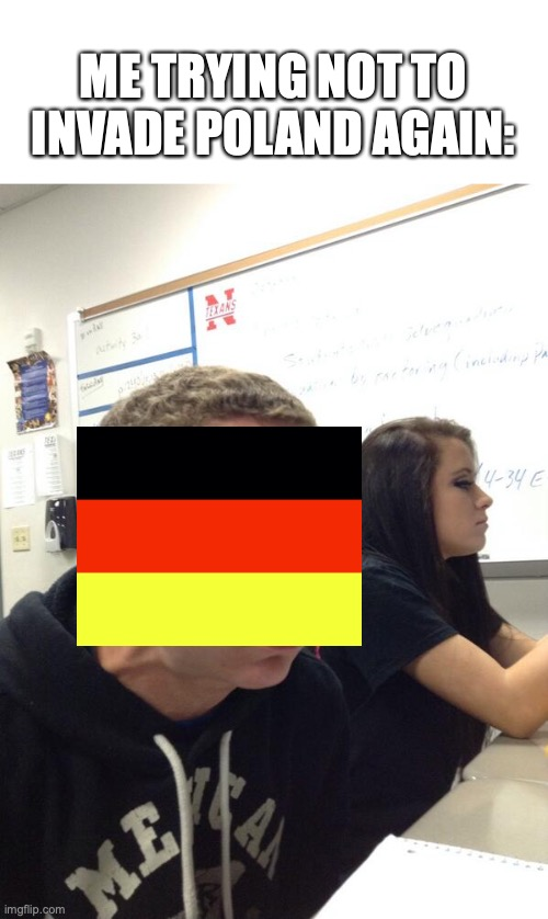 Trying not to invade Poland again |  ME TRYING NOT TO INVADE POLAND AGAIN: | image tagged in hold fart,germany,poland,world war 2,wwiii,wwii | made w/ Imgflip meme maker