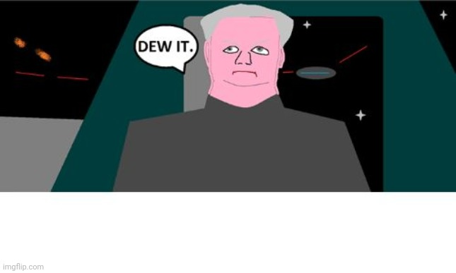 Dew It | image tagged in dew it | made w/ Imgflip meme maker
