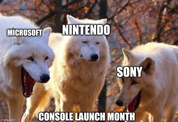 what is nintendo even doing anymore |  NINTENDO; MICROSOFT; SONY; CONSOLE LAUNCH MONTH | image tagged in laughing wolf,memes,gaming,playstation,xbox,console wars | made w/ Imgflip meme maker