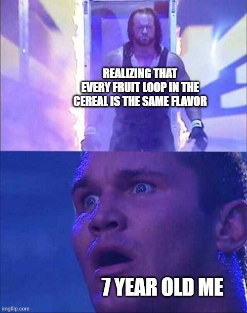 Wwe |  REALIZING THAT EVERY FRUIT LOOP IN THE CEREAL IS THE SAME FLAVOR; 7 YEAR OLD ME | image tagged in wwe,you can't handle the truth,funny memes | made w/ Imgflip meme maker