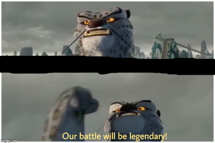 Our Battle Will Be Legendary | image tagged in our battle will be legendary | made w/ Imgflip meme maker