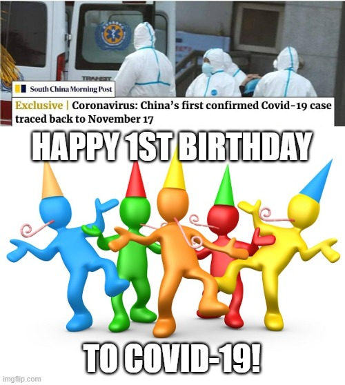 Happy birthday to flu! |  HAPPY 1ST BIRTHDAY; TO COVID-19! | image tagged in party time,memes,funny,coronavirus,happy birthday | made w/ Imgflip meme maker