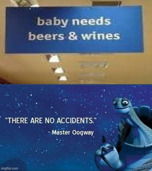 There are no accidents | image tagged in beer,wine,baby | made w/ Imgflip meme maker