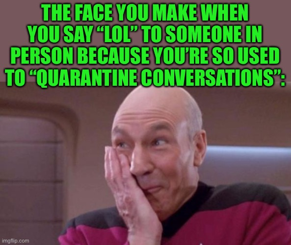 "Has this ever happened to you? |  THE FACE YOU MAKE WHEN YOU SAY ""LOL"" TO SOMEONE IN PERSON BECAUSE YOU'RE SO USED TO ""QUARANTINE CONVERSATIONS"": 