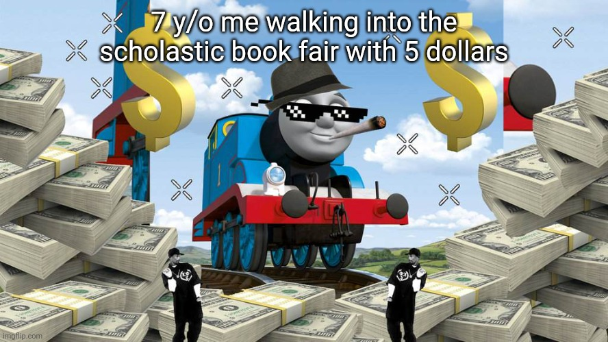 Hey girl want a eraser |  7 y/o me walking into the scholastic book fair with 5 dollars | image tagged in thomas the dank engine | made w/ Imgflip meme maker