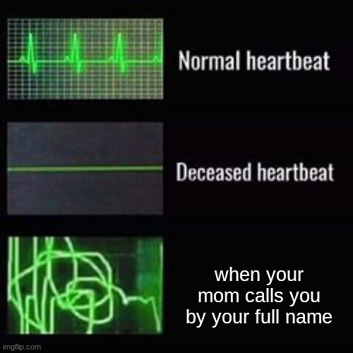 uh oh |  when your mom calls you by your full name | image tagged in heartbeat rate | made w/ Imgflip meme maker