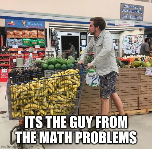 guy from math problems lol |  ITS THE GUY FROM THE MATH PROBLEMS | image tagged in memes,school meme | made w/ Imgflip meme maker
