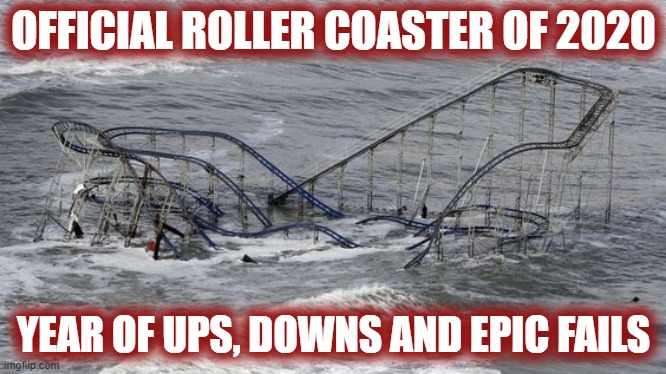 Another installment of... if 2020 was... |  OFFICIAL ROLLER COASTER OF 2020; YEAR OF UPS, DOWNS AND EPIC FAILS | image tagged in 2020 sucks,2020,roller coaster,rollercoaster,hurricane | made w/ Imgflip meme maker